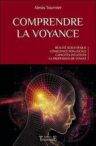Comprendre la voyance - Réalité scientifique - Conscience non-locale - Capacités intuitives - La profession de voyant par Alexis Tournier