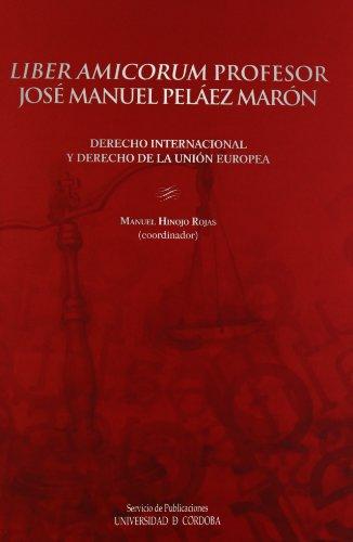 Liber amicorum. Profesor José Manuel Pelaez Maron. Derecho Internacional y Derecho de la Union Europea