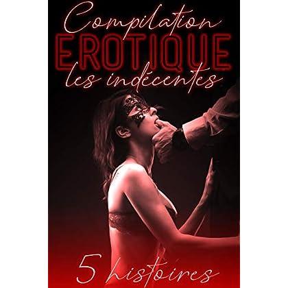 Compilation Érotique 'Les Indécentes': 5 Histoires et Romans Adultes XXX