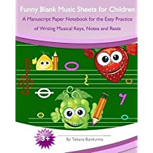 [(Funny Blank Music Sheets for Children: A Manuscript Paper Notebook for the Easy Practice of Writing Musical Keys, Notes and Rests)] [Author: Tatiana Bandurina] published on (February, 2014)