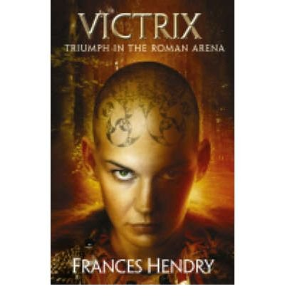[(Triumph in the Roman Arena)] [ By (author) Frances Hendry ] [October, 2004]