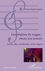 Les origines du reggae : Retour aux sources. Mento, ska, rocksteady, early reggae.
