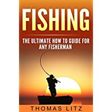 Fishing: The Ultimate How to Guide for Any Fisherman (Deep Sea Fishing, Coarse Fishing, Relaxation Fishing, Fishing Tackle, Do's and Dont's of Fishing) (English Edition)