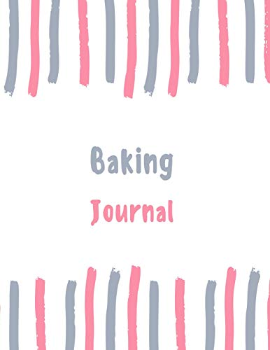 Baking Journal: 100 pages College Ruled Lined Journal/Notebook - 8.5 x 11 Large Log Book/Notepad (Women's Hobbies Journal Series Volume 31, Band 31)