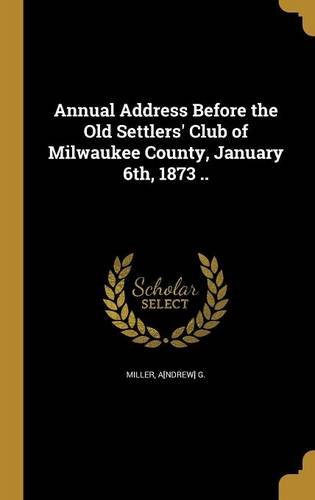 annual-address-before-the-old-settlers-club-of-milwaukee-county-january-6th-1873-