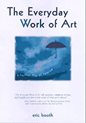 The Everyday Work of Art: How Artistic Experience Can Transform Your Life by Eric Booth (1997-09-02)