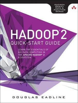 By Eadline, Doug ( Author ) [ Hadoop 2 Quick-Start Guide: Learn the Essentials of Big Data Computing in the Apache Hadoop 2 Ecosystem By Nov-2015 Paperback