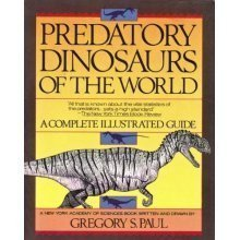 Predatory Dinosaurs of the World: A Complete Illustrated Guide by Gregory S. Paul (1988-11-30)