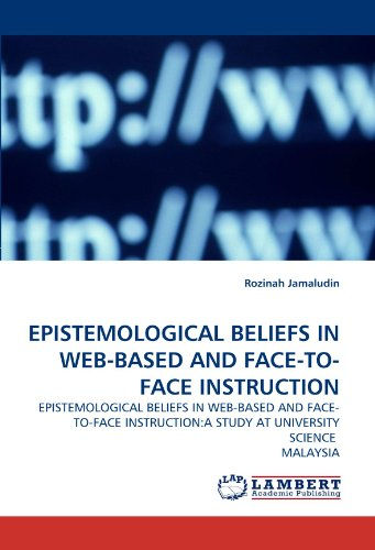 EPISTEMOLOGICAL BELIEFS IN WEB-BASED AND FACE-TO-FACE INSTRUCTION: EPISTEMOLOGICAL BELIEFS IN WEB-BASED AND FACE-TO-FACE INSTRUCTION:A STUDY AT UNIVERSITY SCIENCE  MALAYSIA