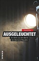 Ausgeleuchtet. Ein Krimi aus dem Berlin der Weimarer Republik. Der fünfte Teil der erfolgreichen Krimireihe (Sutton Krimi)