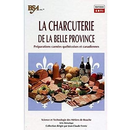 La charcuterie de la belle province: Préparations carnées québécoises et canadiennes