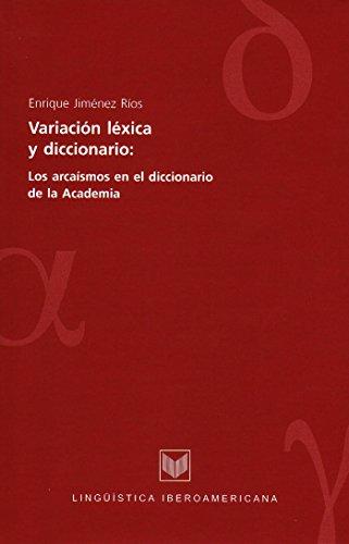 Variación léxica y diccionario: los arcaísmos en el diccionario de la Academia (Lingüística Iberoamericana nº 15) (Spanish Edition)