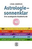 Astrologie - sonnenklar: Eine astrologische Charakterkunde Was die Sterne über unsere Männer, Frauen, Liebsten, Kinder, Vorgesetzten, Angestellten und über uns selbst zum Vorschein bringen - Linda Goodman