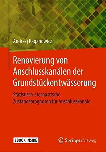 Renovierung von Anschlusskanälen der Grundstückentwässerung: Statistisch-stochastische Zustandsprognosen für Anschlusskanäle
