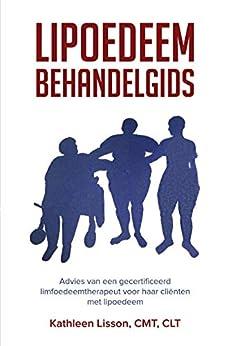 Lipoedeem Behandelgids: Advies van een gecertificeerd limfoedeemtherapeut voor haar cliënten met lipoedeem (Dutch Edition) by [Lisson, Kathleen]