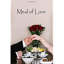 Meal of Love: A Collection of Romantic Short Stories to Be Enjoyed When the Hunger for Romance Kicks in