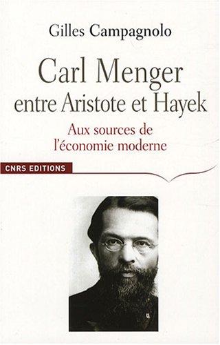 Carl Menger-Entre Aristote et Hayek: aux sources de l'économie moderne