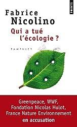 Qui a tué l'écologie ? : WWF, Greenpeace, Fondation Nicolas Hulot, France Nature Environnement en accusation