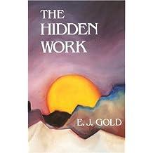The Hidden Work by E. J. Gold (1991-01-01)