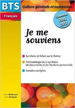 Je me Souviens BTS Français Culture Générale et Expression Examens 2016-2017 de Laure Belhassen ,Anne Ramade ( 16 juin 2015 )