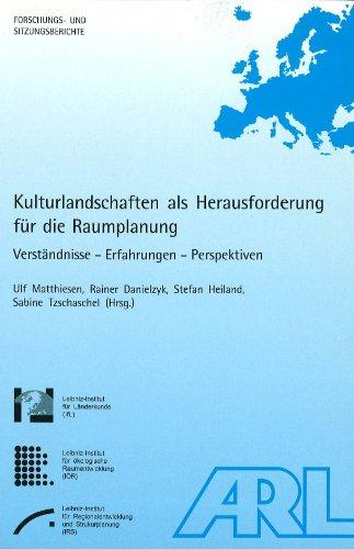 Kulturlandschaften als Herausforderung für die Raumplanung: Verständnisse - Erfahrungen - Perspektiven