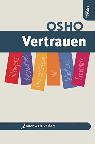 Vertrauen: Intelligenz, Gelassenheit, Aufrichtigkeit, Mut, Selbstliebe, Erkenntnis (Edition Osho)