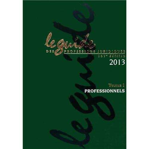 Le guide des professions juridiques 2013 : 2 volumes (1Cédérom)
