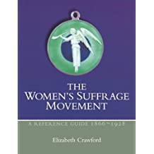 The Women's Suffrage Movement: A Reference Guide 1866-1928 (Women's & Gender History)