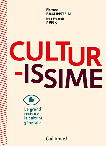 Culturissime: Le grand récit de la culture générale (La Bibliothèque Gallimard - Hors série) por Jean-François Pépin