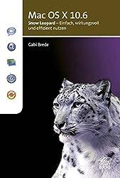 Mac OS X 10.6: Snow Leopard - Einfach, wirkungsvoll und effizient nutzen
