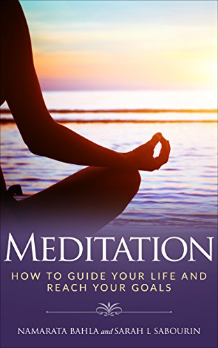 Meditation: How To Guide Your Life And Reach Your Goals: Meditation (English Edition)