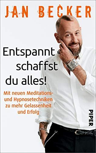 Entspannt schaffst du alles! Mit neuen Meditations- und Hypnosetechniken zu mehr Gelassenheit und Erfolg
