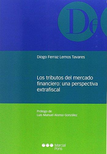 Los tributos del mercado financiero: una perspectiva extrafiscal (Monografías jurídicas) por Diogo Ferraz Lemos Tavares