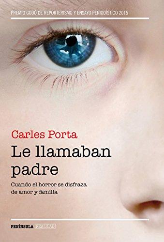 Le llamaban padre: Cuando el horror se disfraza de amor y familia (Spanish Edition)