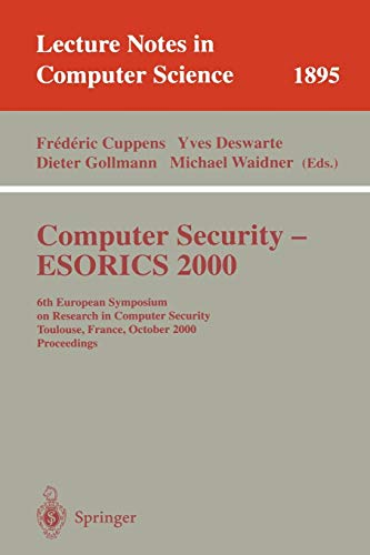 Computer Security - ESORICS 2000: 6th European Symposium on Research in Computer Security Toulouse, France, October 4-6, 2000 Proceedings (Lecture Notes in Computer Science, Band 1895)