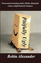 Pitifully Ugly by Robin Alexander (2010-12-14)