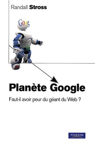 Planète Google : Faut-il avoir peur du géant du Web ? par Stross Randall