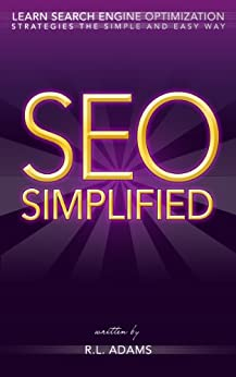 SEO Simplified - Learn Search Engine Optimization Strategies and Principles for Beginners (The SEO Series Book 2) (English Edition) di [Adams, R.L.]