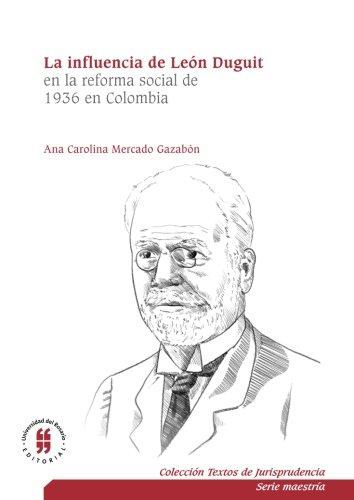 La influencia de León Duguit en la reforma social de 1936 en Colombia por Mr. Ana Carolina Mercado Gazabón
