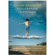 Fotografare le emozioni: Sette passi per trovare l'ispirazione e scattare fotografie indimenticabili (Italian Edition)