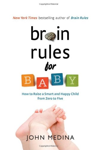 Brain Rules for Baby: How to Raise a Smart and Happy Child from Zero to Five: 320