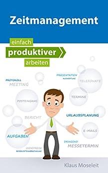 Zeitmanagement - Mit richtigem Selbstmanagement produktiver arbeiten