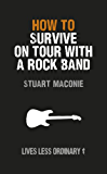 How to Survive on Tour with a Rock Band: Lives Less Ordinary