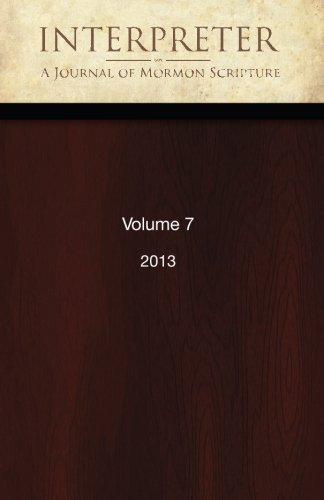 Interpreter: A Journal of Mormon Scripture, Volume 7 (2013)