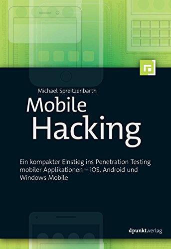 Mobile Hacking: Ein kompakter Einstieg ins Penetration Testing mobiler Applikationen - iOS, Android und Windows Mobile
