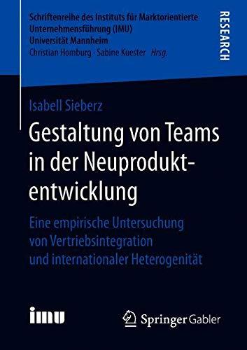 Gestaltung von Teams in der Neuproduktentwicklung: Eine empirische Untersuchung von Vertriebsintegration und internationaler Heterogenität ... (IMU), Universität Mannheim)