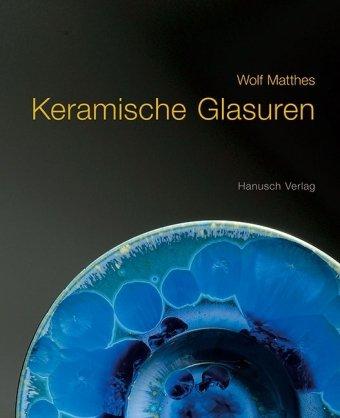 Keramische Glasuren. Ein Handbuch mit über 1100 Rezepten, mit Erläuterungen und Formeln.