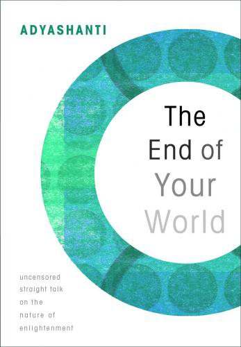 The End of Your World: Uncensored Straight Talk on the Nature of Enlightenment (English Edition) por Adyashanti