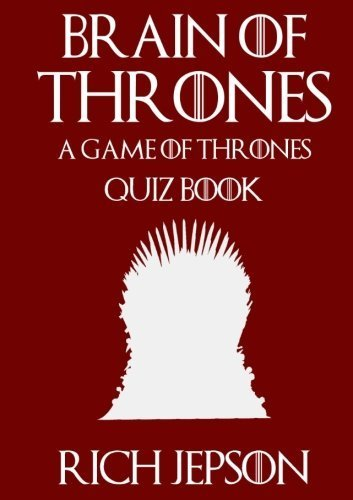 Brain of Thrones - A Game of Thrones Quiz Book by Rich Jepson (2016-09-20)