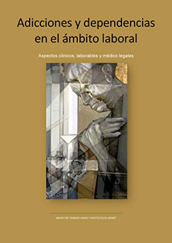 Adicciones y dependencias en el ámbito laboral: Aspectos clínicos, laborales y médico legales (Verssus Libros) por Grupo de trabajo Guías y Protocolos AEEMT Asociación Española de Especialistas en Medicina del Trabajo